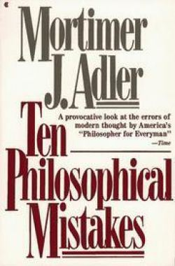 "Adler's ""Ten Philosophical Mistakes"