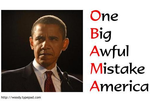 O.B.A.M.A (One Big Awful Mistake America)
