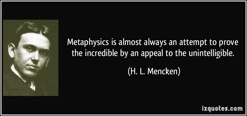 Metaphysics is almost always an attempt to prove the incredible by an appeal to the unintelligible.